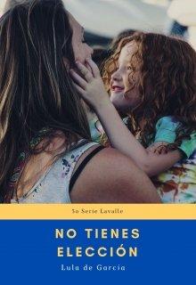 """Libro. """"No tienes elección (3o Serie Lavalle)"""" Leer online"""
