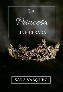 """Libro. """"La Princesa Infiltrada"""" Leer online"""