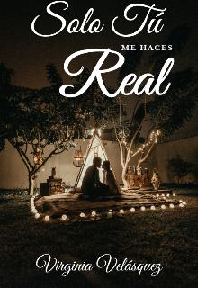 """Libro. """"Solo Tú Me Haces Real"""" Leer online"""