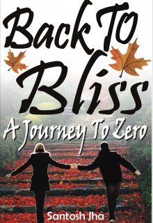 "Book. ""Back To Bliss: A Journey To Zero"" read online"