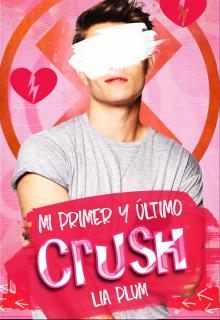 """Libro. """"Mi primer y último crush"""" Leer online"""