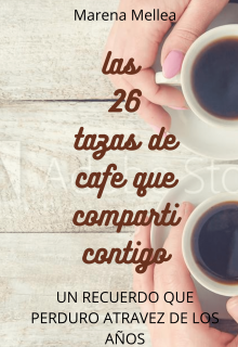 """Libro. """"las 26 tazas de café que compartí contigo"""" Leer online"""