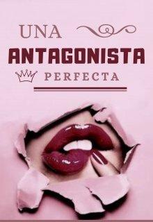 "Libro. ""Una antagonista perfecta"" Leer online"