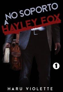 """Libro. """"No soporto a Hayley Fox"""" Leer online"""