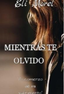 """Libro. """"Mientras Te Olvido."""" Leer online"""