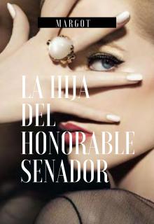 """Libro. """"La Hija del Honorable Senador"""" Leer online"""