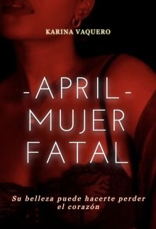 """Libro. """"April Mujer Fatal (+18)"""" Leer online"""