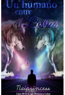 """Libro. """"Un humano entre lobas libro 3 saga (humanos y lobos)"""" Leer online"""