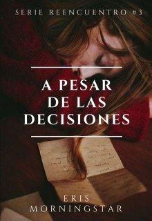 """Libro. """"A pesar de las decisiones (""""Serie Reencuentro"""" #3) Borrador"""" Leer online"""