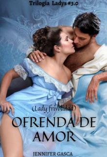"""Libro. """"Ofrenda De Amor (lady Frivolidad) *tl 3.0  """" Leer online"""