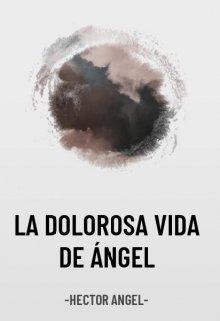 """Libro. """"La Dolorosa Vida De Ángel.- Ir A Otro Mundo No Es Tan Genial"""" Leer online"""