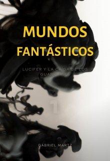 """Libro. """"Mundos Fantásticos 1 - Lucifer y la Caída de los Guardianes"""" Leer online"""