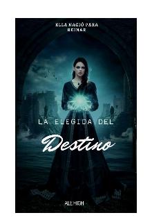 """Libro. """"La Elegida del Destino#1 (saga: Mi destino)"""" Leer online"""
