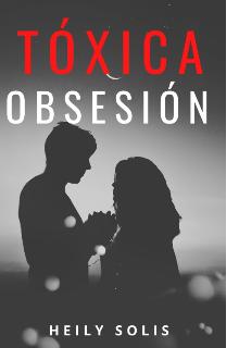 "Libro. ""Tóxica obsesión "" Leer online"
