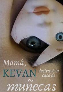 """Libro. """"Mamá, Kevan destruyó la casa de muñecas"""" Leer online"""