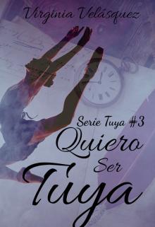 """Libro. """"Quiero Ser Tuya (libro #3.Serie Tuya)"""" Leer online"""