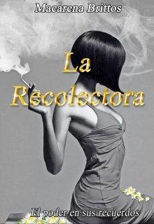 """Libro. """"La Recolectora. El poder en sus recuerdos"""" Leer online"""