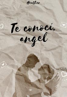 """Libro. """"Te conocí, angel #1 (terminada) """" Leer online"""