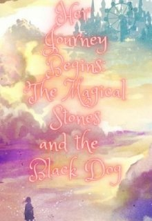 "Book. ""Her Journey Begins: The Magical Stones and the Black Dog"" read online"