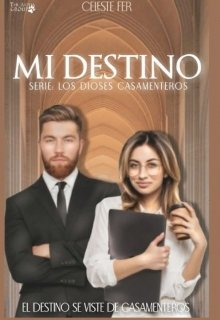 """Libro. """"Mi Destino/ Libro 1- Serie Los Dioses Casamenteros"""" Leer online"""