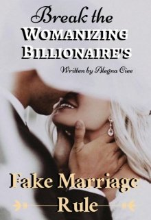 "Book. ""Break the Womanizing Billionaire's Fake Marriage Rule"" read online"