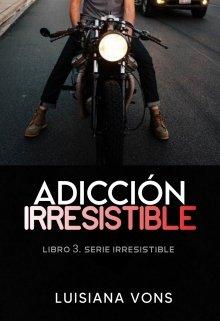 """Libro. """"Adicción Irresistible ©"""" Leer online"""