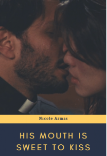 """Book. """"His Mouth is Sweet to Kiss"""" read online"""