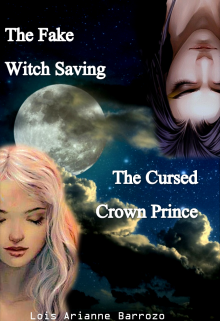 """Book. """"The Fake Witch Saving The Cursed Crown Prince"""" read online"""