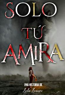 """Libro. """"Solo Tú Amira"""" Leer online"""