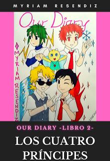 """Libro. """"Our Diary - Los Cuatro Príncipes"""" Leer online"""