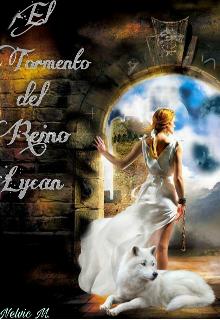 """Libro. """"El Tormento del Reino Lycan """" Leer online"""