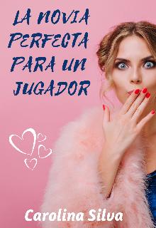 """Libro. """"La novia perfecta para un jugador"""" Leer online"""