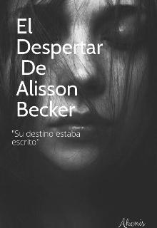 "Libro. ""El Despertar De Alisson Becker"" Leer online"