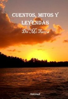 """Libro. """"Cuentos, Mitos Y Leyendas De Mi Tierra"""" Leer online"""